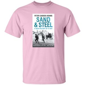 Iwm Shop Peter Caddick Adams Sand And Steel A New History Of D Day T Shirt Lesley Moor