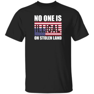 No One Is Illegal On Stolen Land Shirt Stance Grounded